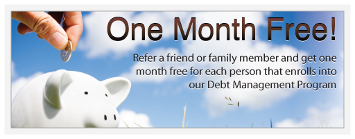 Refer a friend or family member and get one month free for each person that enrolls into our Debt Management Program